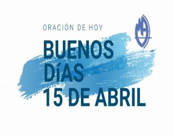 Buenos días 15 de Abril: Celebramos la alegría de Jesús resucitado - Oración 6 básico B - LMA IQQ