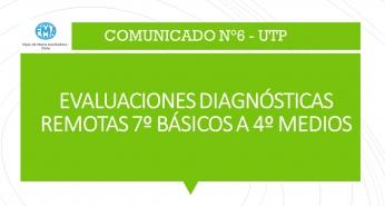 COMUNICADO N°6, UTP - 2021, EVALUACIONES DIAGNÓSTICAS REMOTAS 7 BÁSICOS A 4° MEDIOS