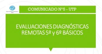 COMUNICADO N°5, UTP - 2021, EVALUACIONES DIAGNÓSTICAS REMOTAS 5° Y 6° BÁSICOS