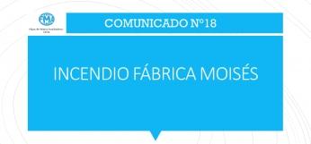 COMUNICADO N° 18, INCENDIO EN FÁBRICA MOISÉS
