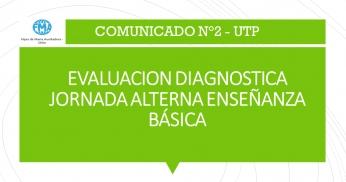COMUNICADO N°2, UTP - 2021, EVALUACIÓN DIAGNÓSTICA JORNADA ALTERNA ENSEÑANZA BÁSICA