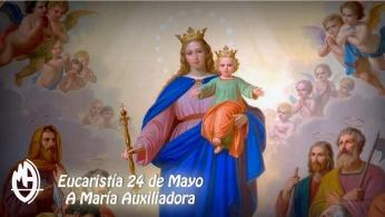 Eucaristía 24 de Mayo a María Auxiliadora