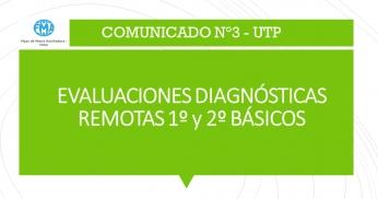 COMUNICADO N°3, UTP - 2021, EVALUACIONES DIAGNÓSTICAS REMOTAS 1° Y 2° BÁSICOS