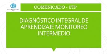 COMUNICADO N°1 UTP/ORIENTACIÓN  DIAGNÓSTICO INTEGRAL DE APRENDIZAJE MONITOREO INTERMEDIO