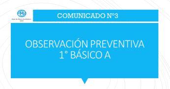 COMUNICADO N°3 - 2021, OBSERVACIÓN PREVENTIVA 1°BÁSICO A